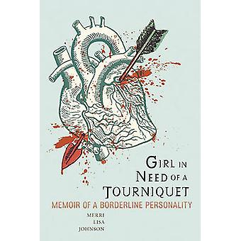 Girl in Need of a Tourniquet - Memoir of a Borderline Personality by M