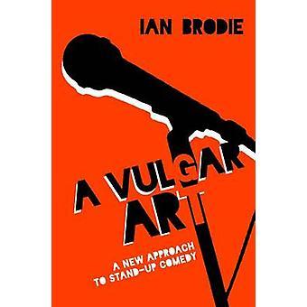 A Vulgar Art - En ny strategi för Stand-Up Comedy av Ian Brodie - 97816
