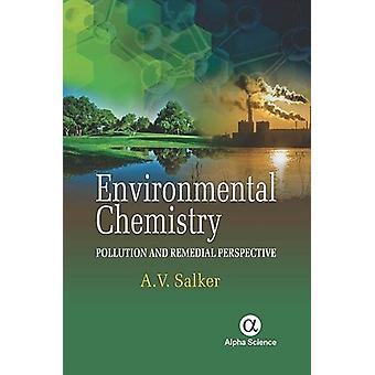 Environmental Chemistry - - Pollution and Remedial Perspective by A. V.