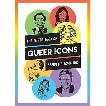 The Little Book of Queer Icons - The Inspiring True Stories Behind Gro