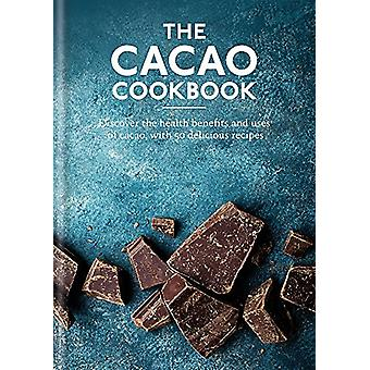 The Cacao Cookbook - Discover the health benefits and uses of cacao -
