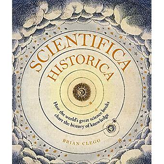 Scientifica Historica - How the world's great science books chart the
