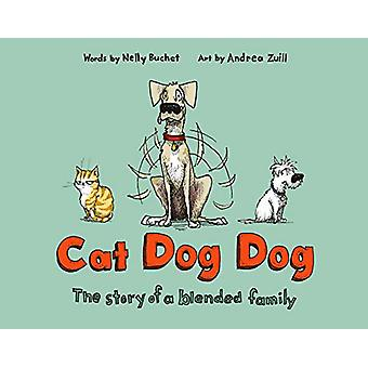 Cat Dog Dog - The Story of a Blended Family by Nelly Buchet - 97819848