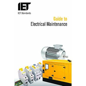 Guide to Electrical Maintenance by The Institution of Engineering and