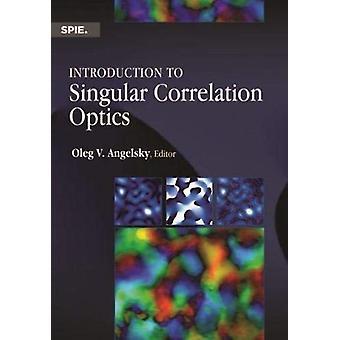 Introduction to Singular Correlation Optics by Oleg V. Angelsky - 978