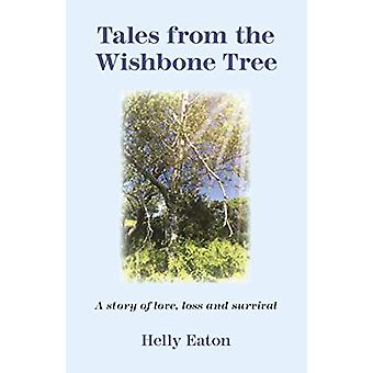 Tales from the Wishbone Tree - A story of love - loss and survival by