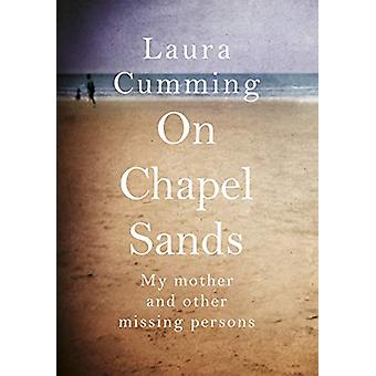 On Chapel Sands - My mother and other missing persons by Laura Cumming