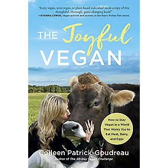 Joyful Vegan - How to Stay Vegan in a World That Wants You to Eat Meat