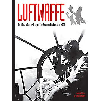 Luftwaffe - The illustrated history of the German Air Force in WWII by