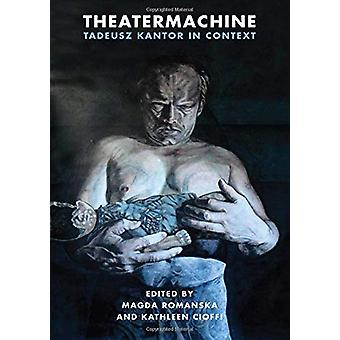 Theatermachine - Tadeusz Kantor in Context by Magda Romanska - 9780810