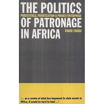 Politics of Patronage in Africa: Parastatals, Privatization and Private Enterprise