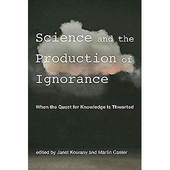 Science and the Production of Ignorance - When the Quest for Knowledge