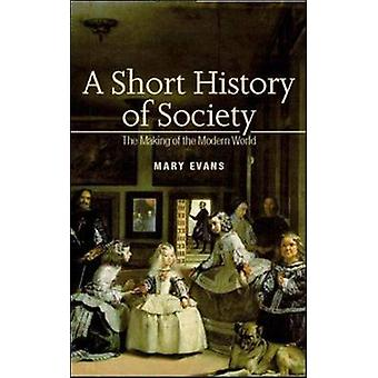 A Short History of Society - The Making of the Modern World by Mary Ev