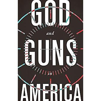 God and Guns in America by Michael W Austin
