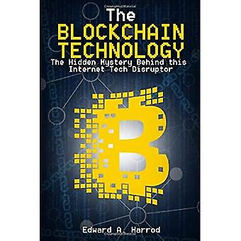 The Blockchain Technology: The Hidden Mystery Behind This Internet Tech Disruptor