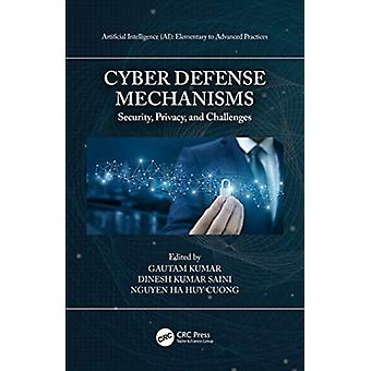 Cyber Defense Mechanisms by Edited by Gautam Kumar & Edited by Dinesh Kumar Saini & Edited by Nguyen Ha Huy Cuong