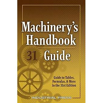 Machinery's Handbook Guide: A Guide to Tables Formulas & More in the 31st. Edition