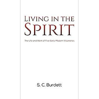 Living in the Spirit: The Life and Work of Five Early-Modern Visionaries