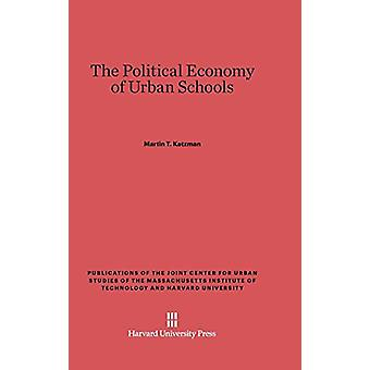 The Political Economy of Urban Schools by Martin T Katzman - 97806746