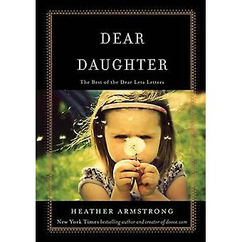 Dear Daughter - The Best of the Dear Leta Letters by Heather B Armstro