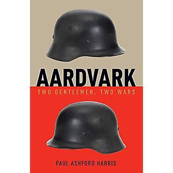 Aardvark - Two Gentlemen - Two Wars by Paul Ashford Harris - 978192538