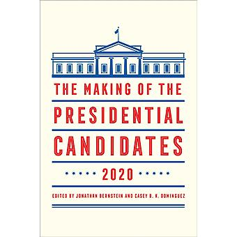 The Making of the Presidential Candidates 2020 by Edited by Jonathan Bernstein & Edited by Casey B K Dominguez