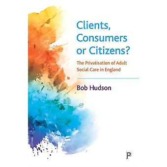 Clients Consumers or Citizens by Bob University of Kent Hudson