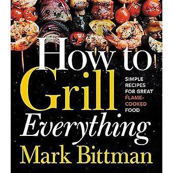 Comment faire griller tout - des recettes simples pour grande cuisine flamme b