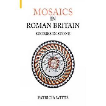 Mozaiki w rzymskiej Brytanii - historie w kamieniu przez Patricia Witts - 978075