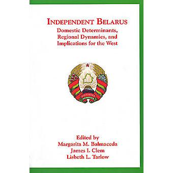 Unabhängige Belarus - inländische Determinanten - regionale Dynamik und Im