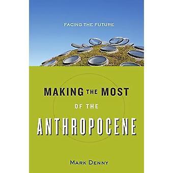 Tirer le meilleur parti de l'anthropocène - face à l'avenir par Mark Denny