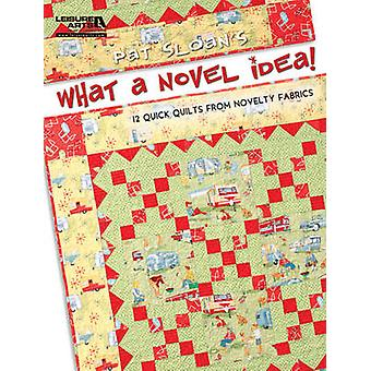 Pat Sloan's What a Novel Idea! - 12 Quick Quilts from Novelty Fabrics