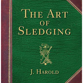The Art of Sledging by J. Harold - 9781741755817 Book