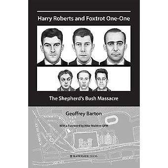 Harry Roberts and Foxtrot One-One - The Shepherd's Bush Massacre by Ge