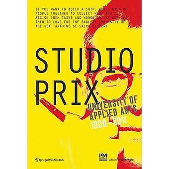 Studio Prix - University of Applied Arts Vienna 1990-2011 by Klaus Bol