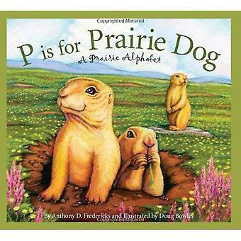 P is voor Prairiehond: A Prairie alfabet