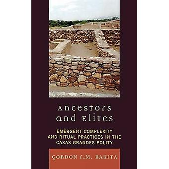 Ancestors and Elites Emergent Complexity and Ritual Practices in the Casas Grandes Polity by Rakita & Gordon F. M.