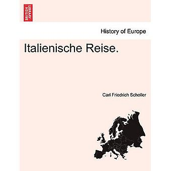 Italienische Reise. di Scholler & Carl Friedrich