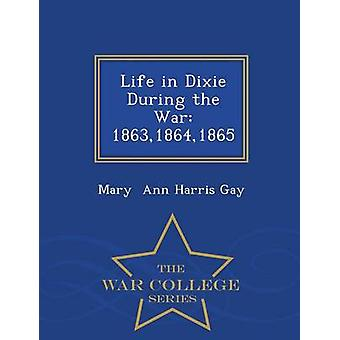 Life in Dixie During the War 186318641865  War College Series by Ann Harris Gay & Mary
