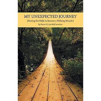 私の予期しない旅は、リー McClanathan & 牧師 G によって歩行の奇跡になる確率を破って.