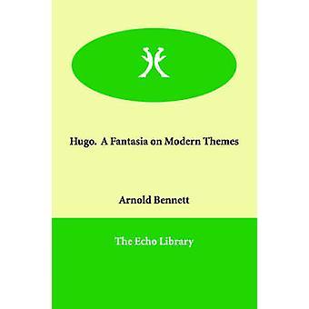 Hugo.  En Fantasia på moderna teman genom Bennett & Arnold