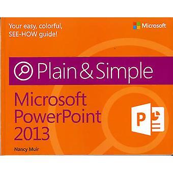 Microsoft PowerPoint 2013 Plain & Simple by Nancy Muir - 978073566936