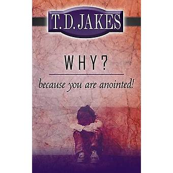 Why? Because You're Anointed! by T D Jakes - 9780768426434 Book