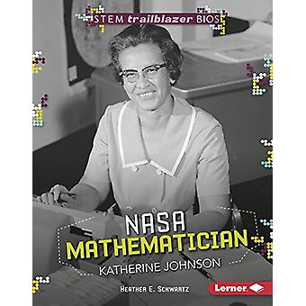 NASA Mathematician Katherine Johnson by Heather Schwartz - 9781512457