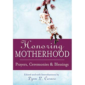 Honoring Motherhood - Prayers - Ceremonies and Blessings (2nd Revised