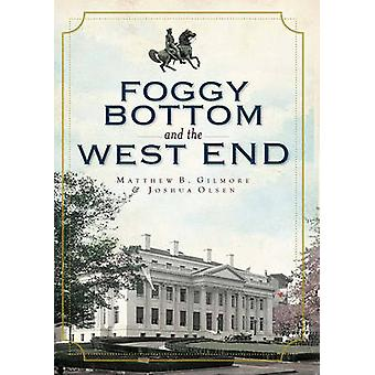 Foggy Bottom and the West End by Matthew B Gilmore - Joshua Olsen - 9