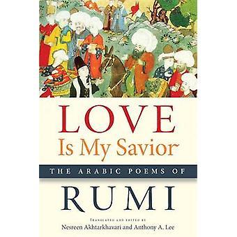 Love Is My Savior - The Arabic Poems of Rumi by Jalaal - Rumi - Nesree