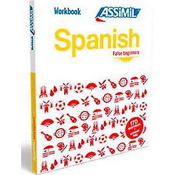 Spanish Workbook - Spanish False Beginners Spanish False Beginners by