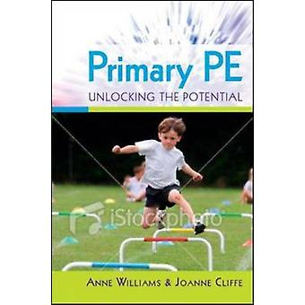 Primary PE Unlocking the Potential by Anne Williams