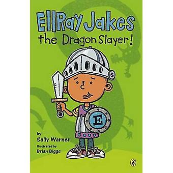 Ellray Jakes the Dragon Slayer! by Sally Warner - Brian Biggs - 97801